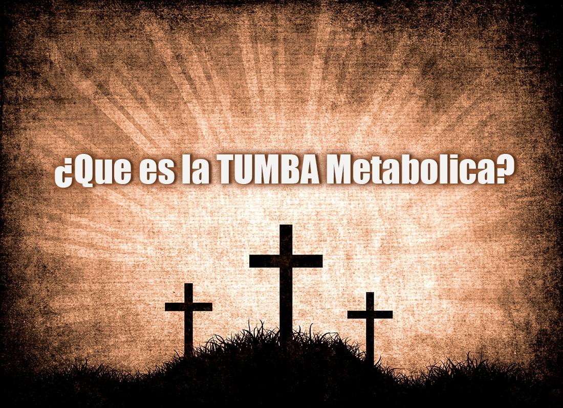 ¿Sabes que es la Tumba Metabolica?