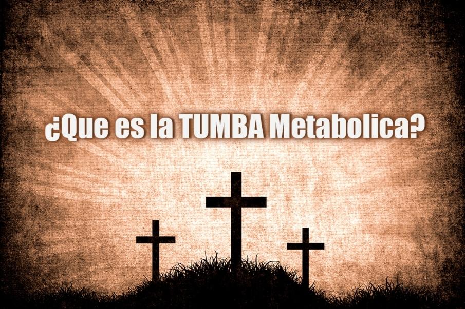 ¿Que es la Tumba Metabolica y como sali de ella?